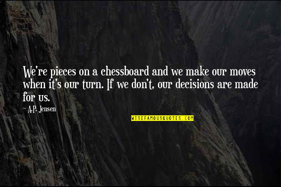 Family Adventure Quotes By A.P. Jensen: We're pieces on a chessboard and we make