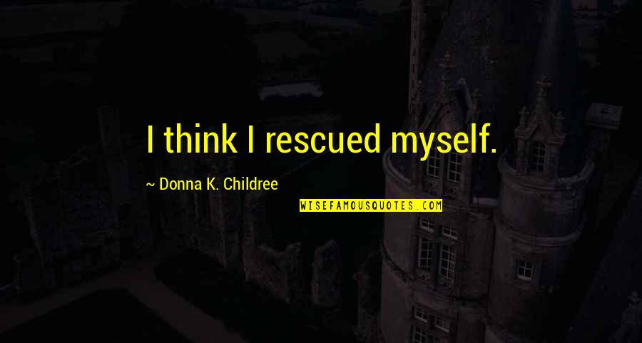 Family Adventure Quotes By Donna K. Childree: I think I rescued myself.