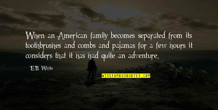 Family Adventure Quotes By E.B. White: When an American family becomes separated from its