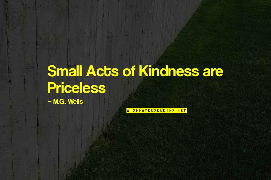 Family Adventure Quotes By M.G. Wells: Small Acts of Kindness are Priceless