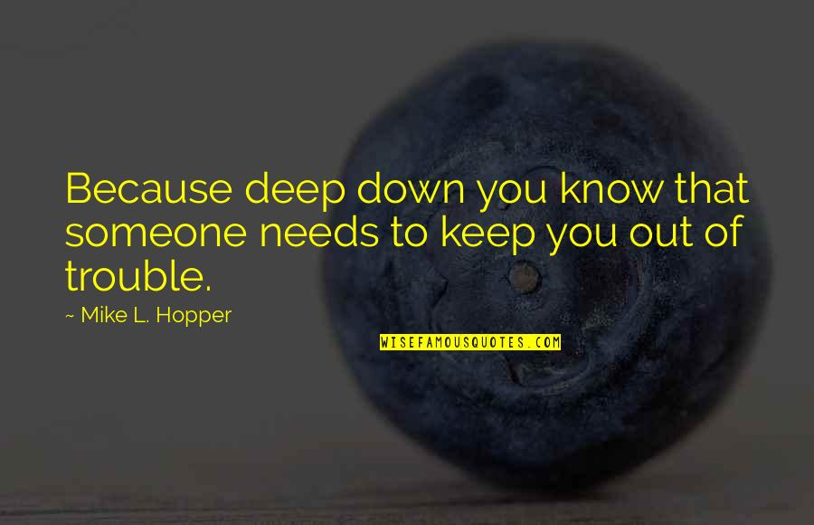 Family Adventure Quotes By Mike L. Hopper: Because deep down you know that someone needs