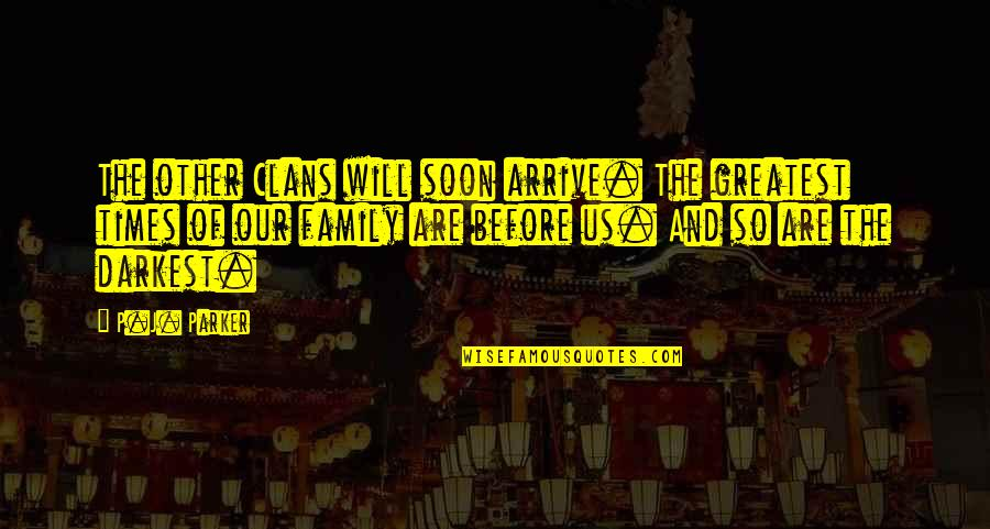 Family Adventure Quotes By P.J. Parker: The other Clans will soon arrive. The greatest