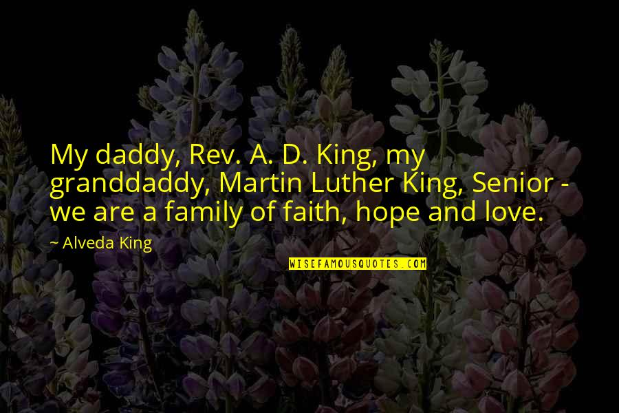Family And Faith Quotes By Alveda King: My daddy, Rev. A. D. King, my granddaddy,