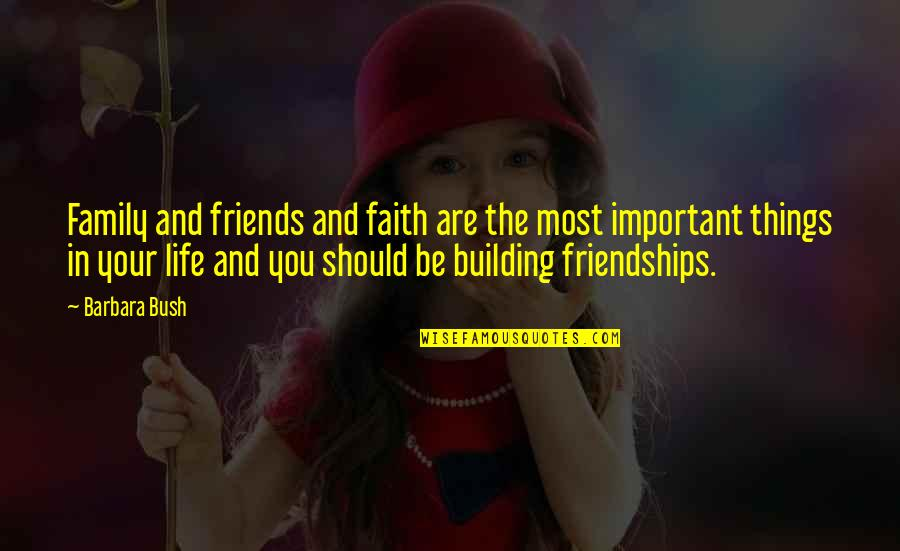 Family And Faith Quotes By Barbara Bush: Family and friends and faith are the most