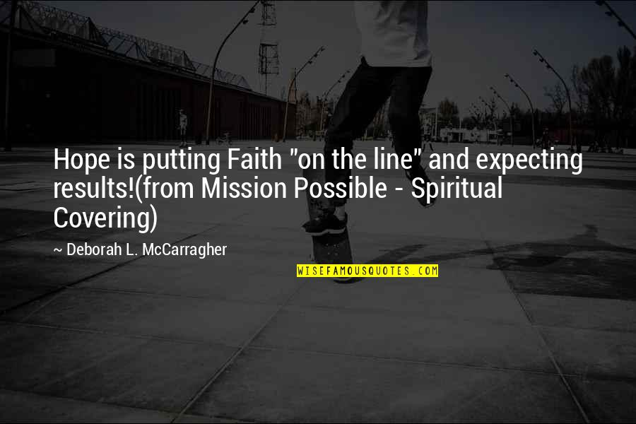 """Family And Faith Quotes By Deborah L. McCarragher: Hope is putting Faith """"on the line"""" and"""