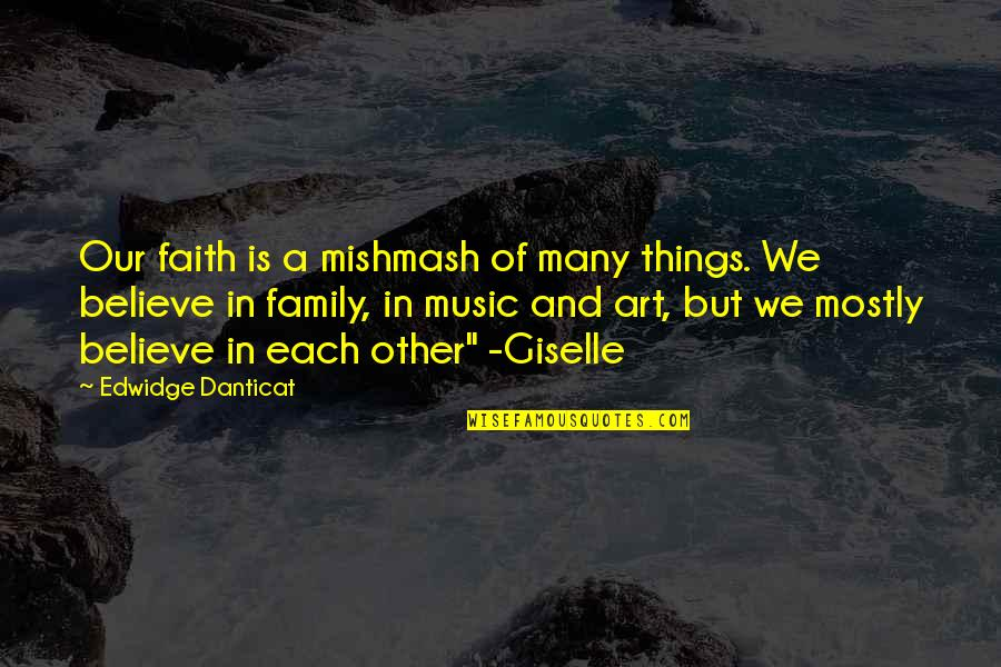 Family And Faith Quotes By Edwidge Danticat: Our faith is a mishmash of many things.