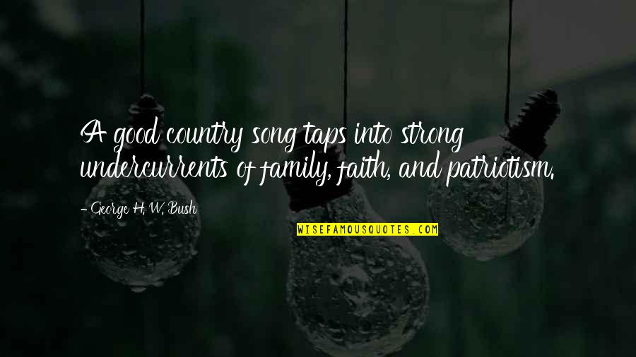 Family And Faith Quotes By George H. W. Bush: A good country song taps into strong undercurrents