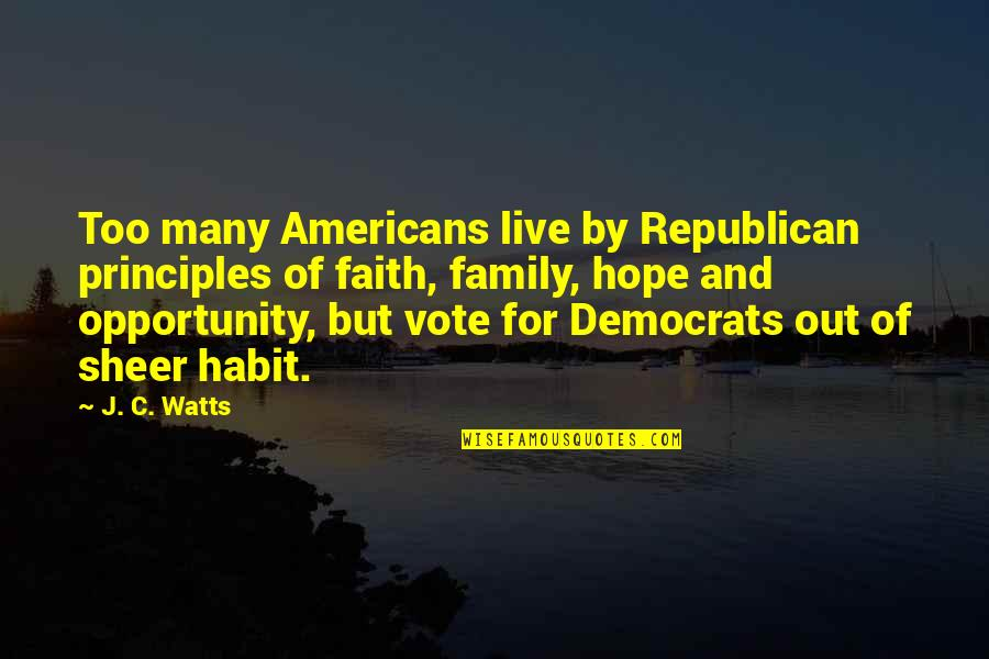 Family And Faith Quotes By J. C. Watts: Too many Americans live by Republican principles of