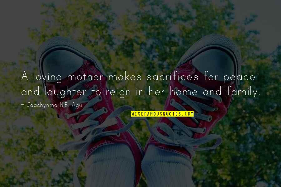 Family And Faith Quotes By Jaachynma N.E. Agu: A loving mother makes sacrifices for peace and