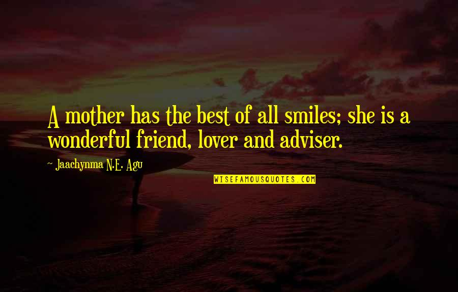 Family And Faith Quotes By Jaachynma N.E. Agu: A mother has the best of all smiles;