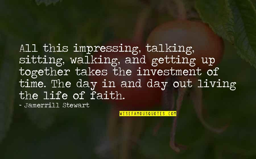 Family And Faith Quotes By Jamerrill Stewart: All this impressing, talking, sitting, walking, and getting