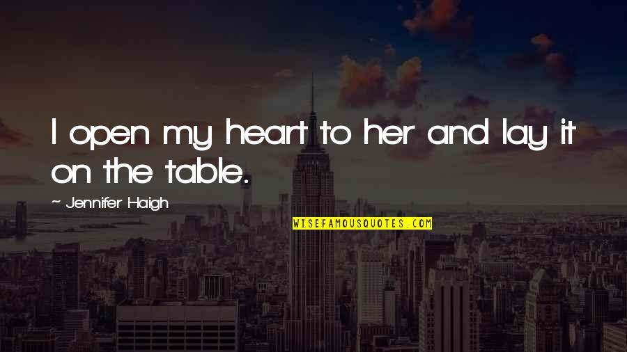 Family And Faith Quotes By Jennifer Haigh: I open my heart to her and lay