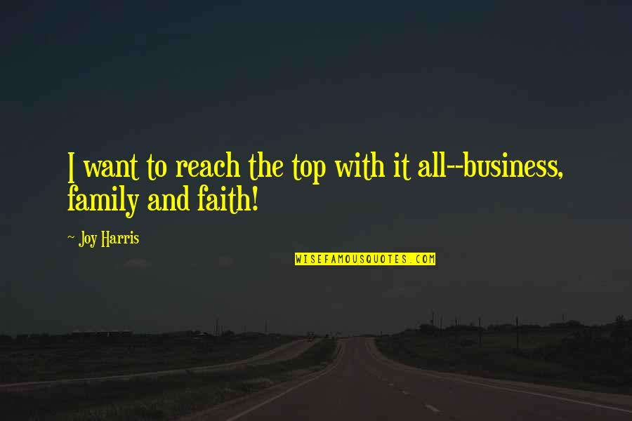 Family And Faith Quotes By Joy Harris: I want to reach the top with it