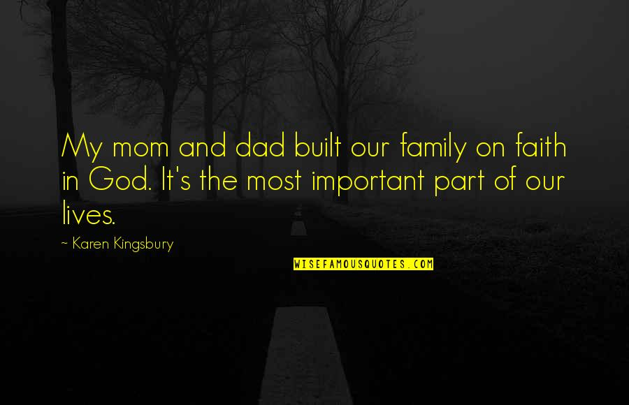 Family And Faith Quotes By Karen Kingsbury: My mom and dad built our family on