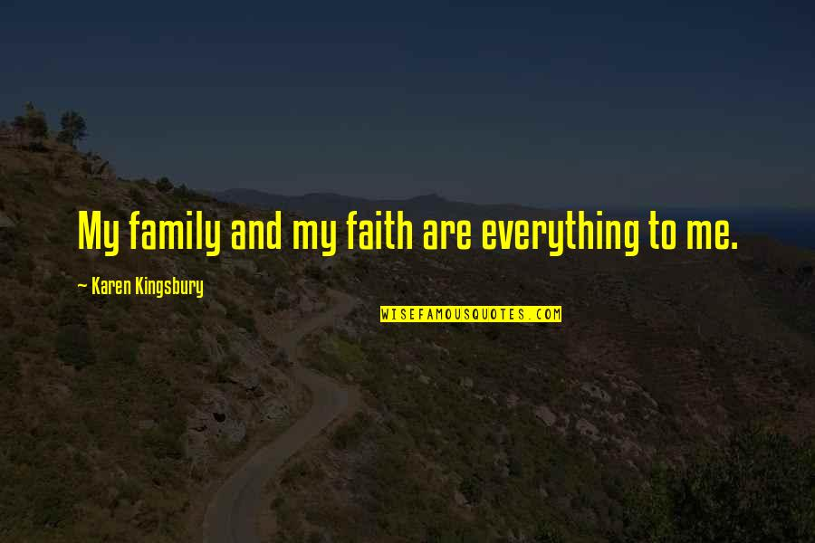Family And Faith Quotes By Karen Kingsbury: My family and my faith are everything to