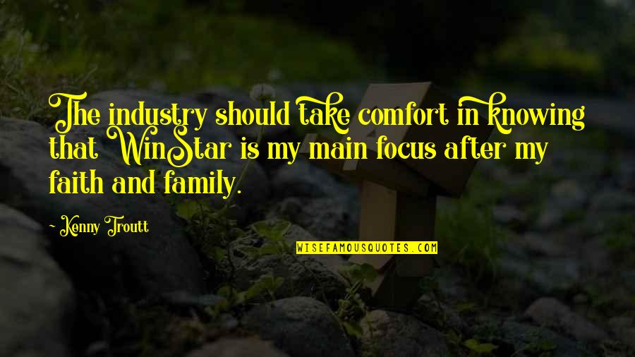 Family And Faith Quotes By Kenny Troutt: The industry should take comfort in knowing that