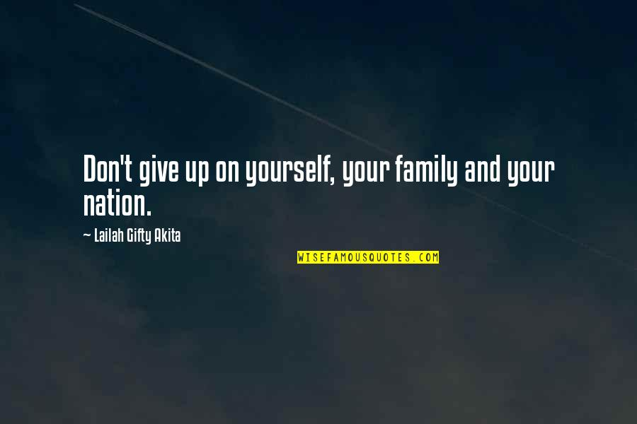 Family And Faith Quotes By Lailah Gifty Akita: Don't give up on yourself, your family and