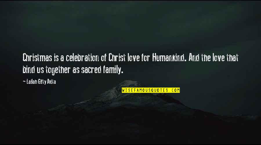 Family And Faith Quotes By Lailah Gifty Akita: Christmas is a celebration of Christ love for