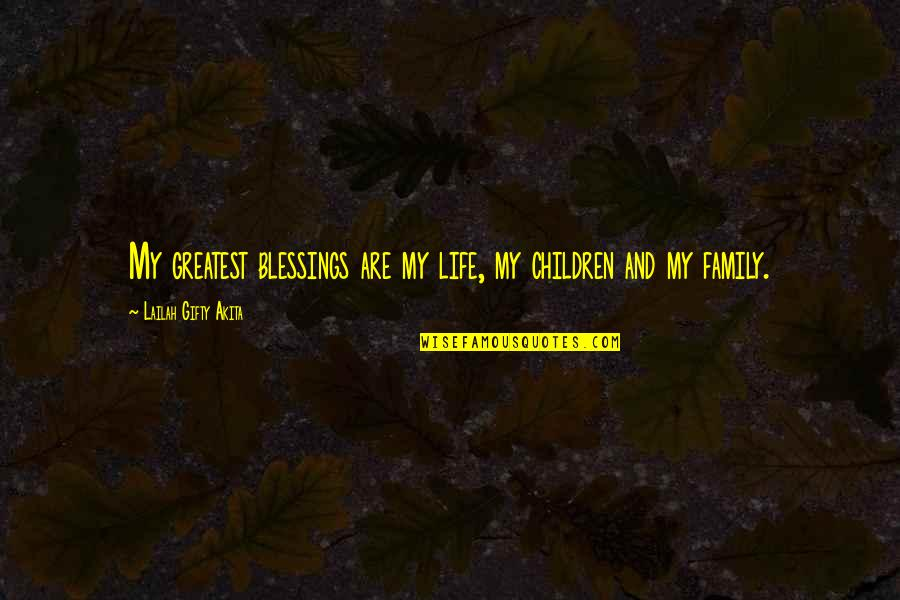 Family And Faith Quotes By Lailah Gifty Akita: My greatest blessings are my life, my children