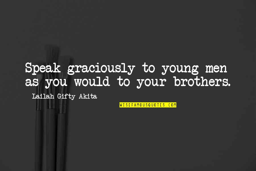 Family And Faith Quotes By Lailah Gifty Akita: Speak graciously to young men as you would