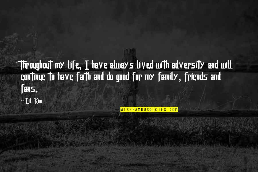 Family And Faith Quotes By Lil' Kim: Throughout my life, I have always lived with