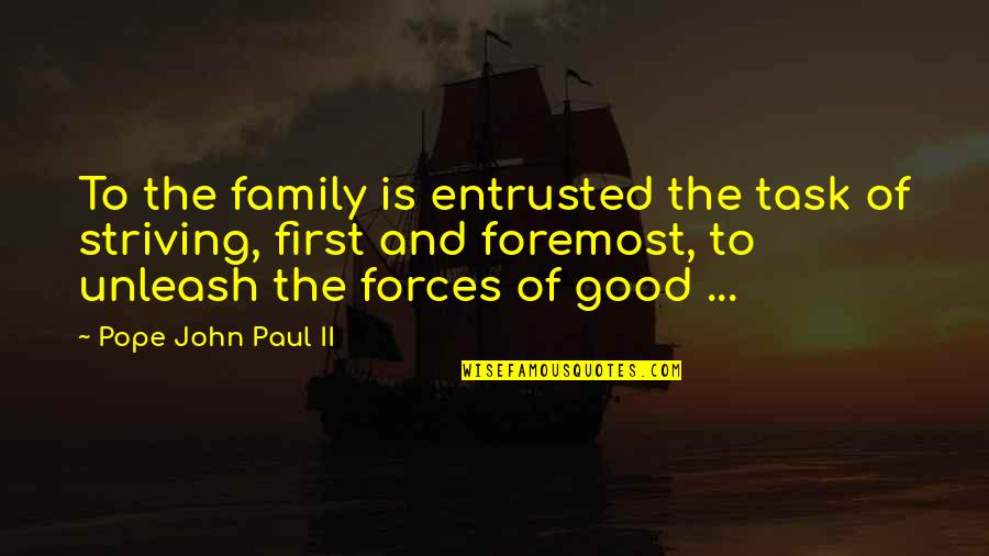 Family And Faith Quotes By Pope John Paul II: To the family is entrusted the task of