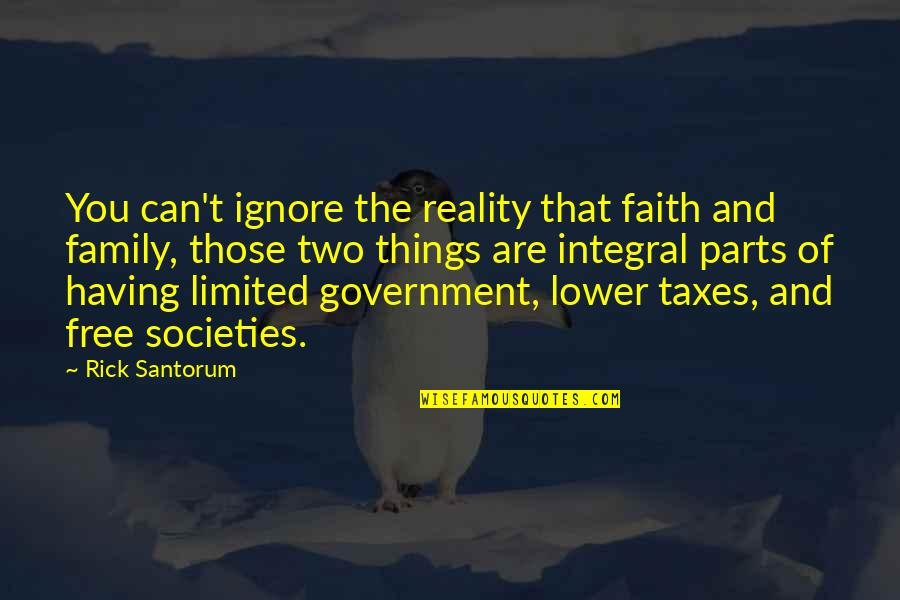Family And Faith Quotes By Rick Santorum: You can't ignore the reality that faith and