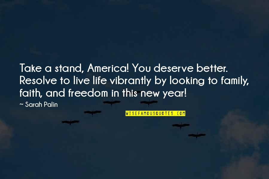 Family And Faith Quotes By Sarah Palin: Take a stand, America! You deserve better. Resolve