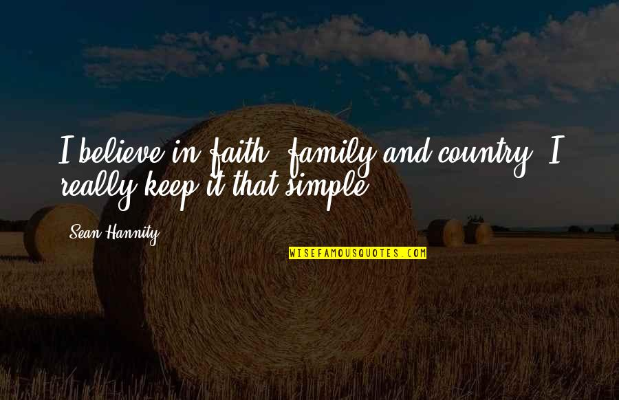 Family And Faith Quotes By Sean Hannity: I believe in faith, family and country. I
