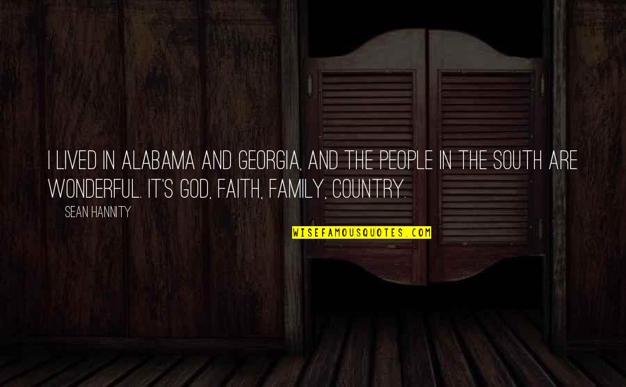 Family And Faith Quotes By Sean Hannity: I lived in Alabama and Georgia, and the