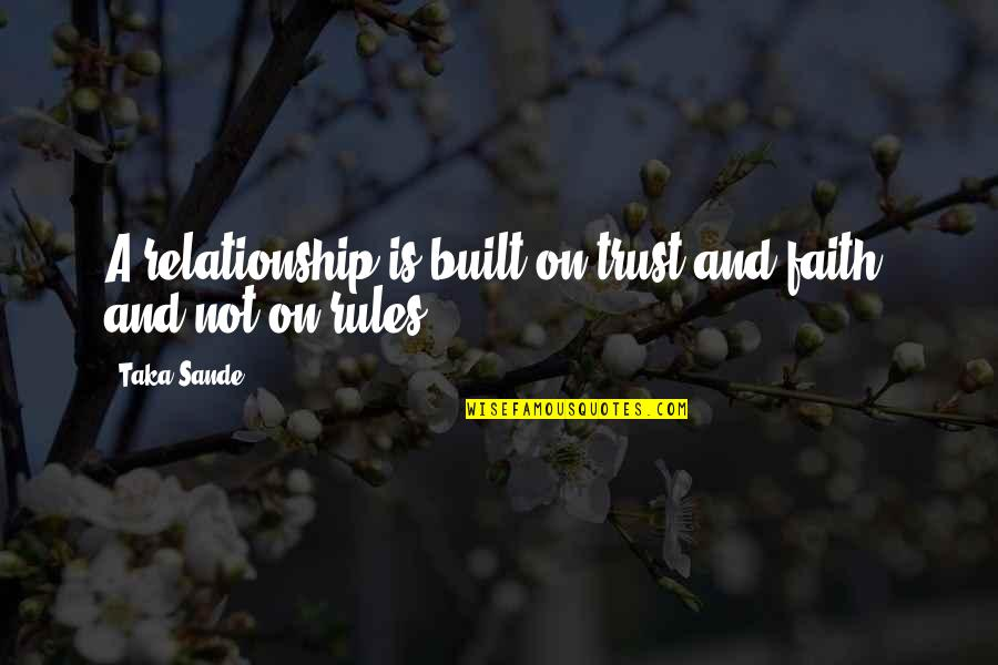 Family And Faith Quotes By Taka Sande: A relationship is built on trust and faith,
