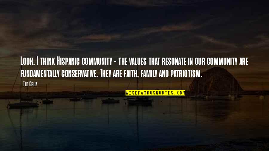 Family And Faith Quotes By Ted Cruz: Look, I think Hispanic community - the values