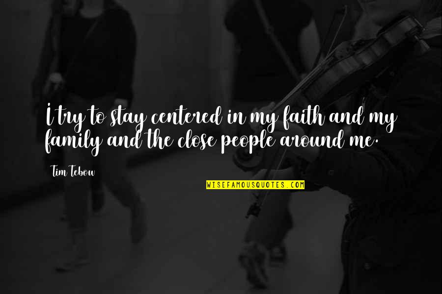 Family And Faith Quotes By Tim Tebow: I try to stay centered in my faith