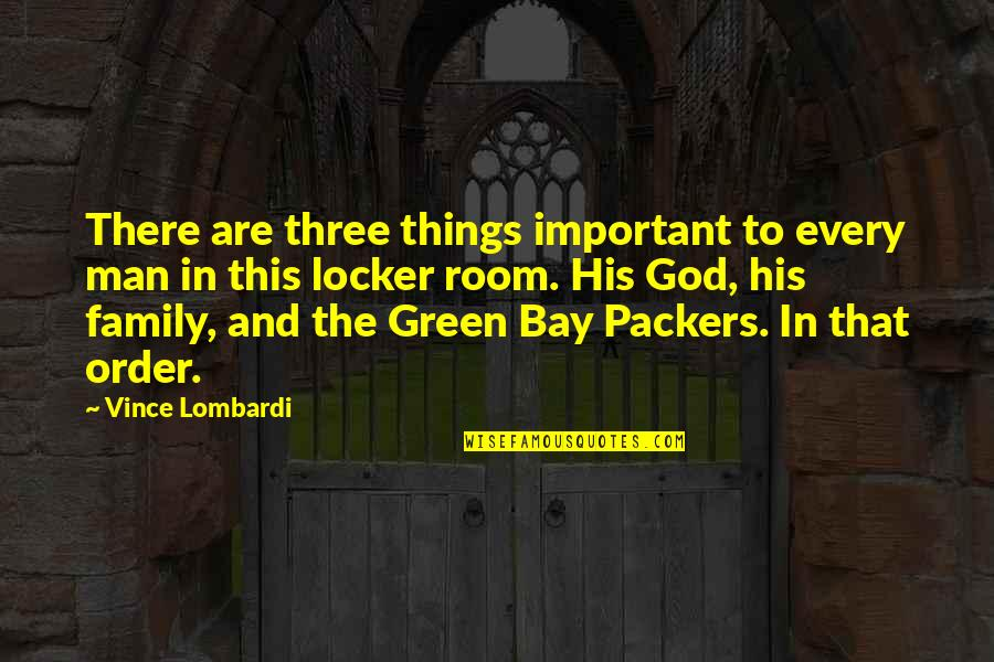 Family And Faith Quotes By Vince Lombardi: There are three things important to every man