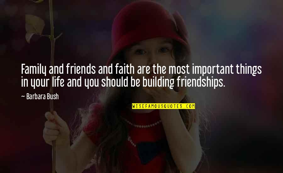 Family And Friends Life Quotes By Barbara Bush: Family and friends and faith are the most
