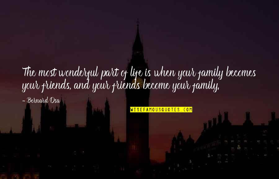 Family And Friends Life Quotes By Bernard Dsa: The most wonderful part of life is when