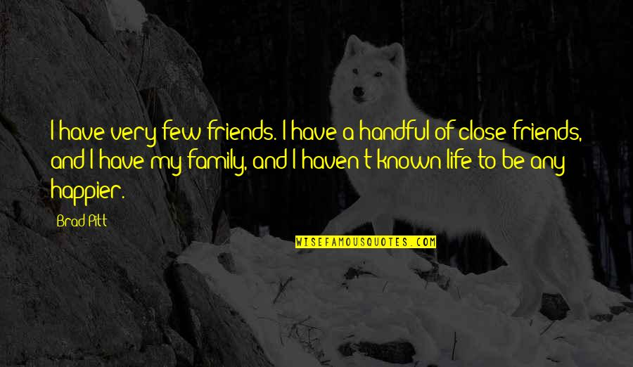 Family And Friends Life Quotes By Brad Pitt: I have very few friends. I have a
