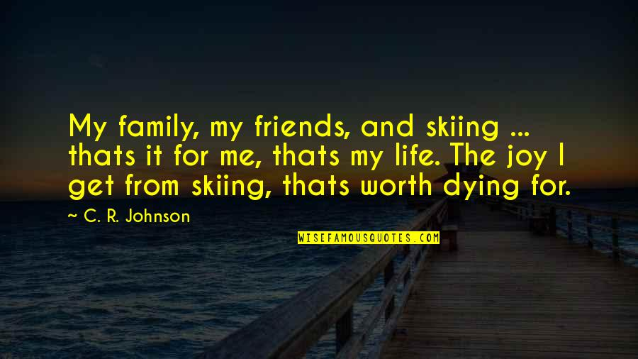 Family And Friends Life Quotes By C. R. Johnson: My family, my friends, and skiing ... thats