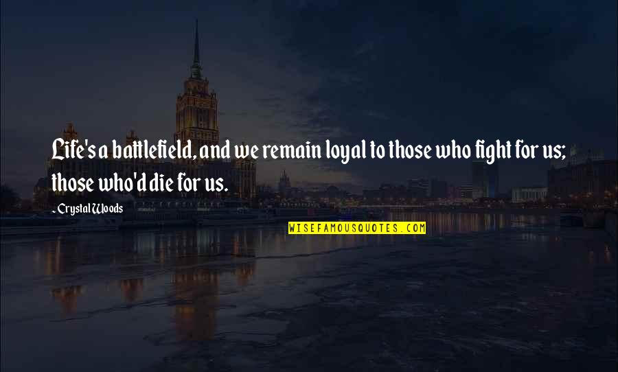 Family And Friends Life Quotes By Crystal Woods: Life's a battlefield, and we remain loyal to