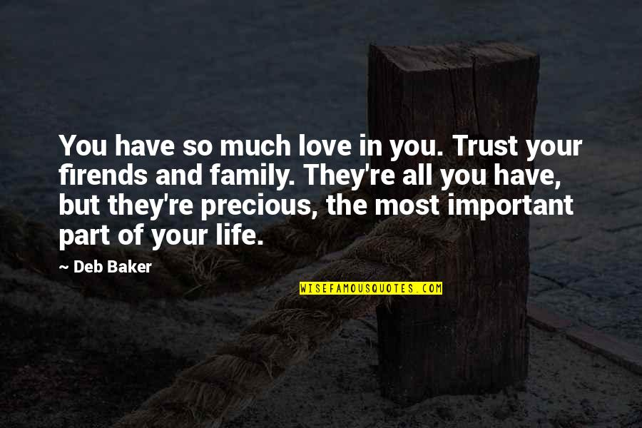 Family And Friends Life Quotes By Deb Baker: You have so much love in you. Trust