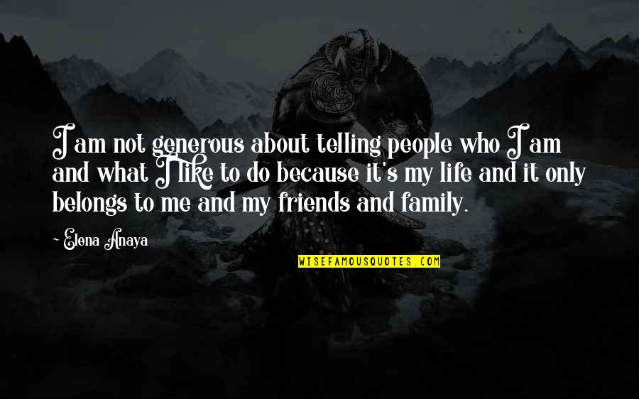 Family And Friends Life Quotes By Elena Anaya: I am not generous about telling people who