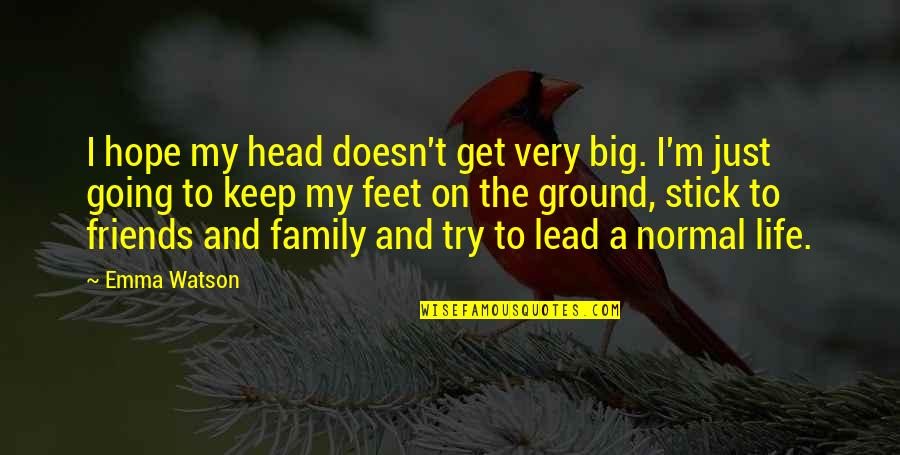 Family And Friends Life Quotes By Emma Watson: I hope my head doesn't get very big.