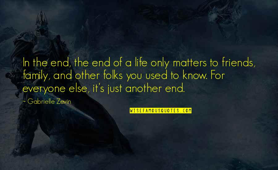 Family And Friends Life Quotes By Gabrielle Zevin: In the end, the end of a life