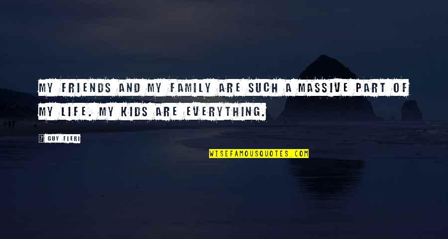 Family And Friends Life Quotes By Guy Fieri: My friends and my family are such a