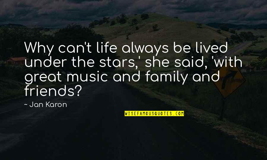 Family And Friends Life Quotes By Jan Karon: Why can't life always be lived under the