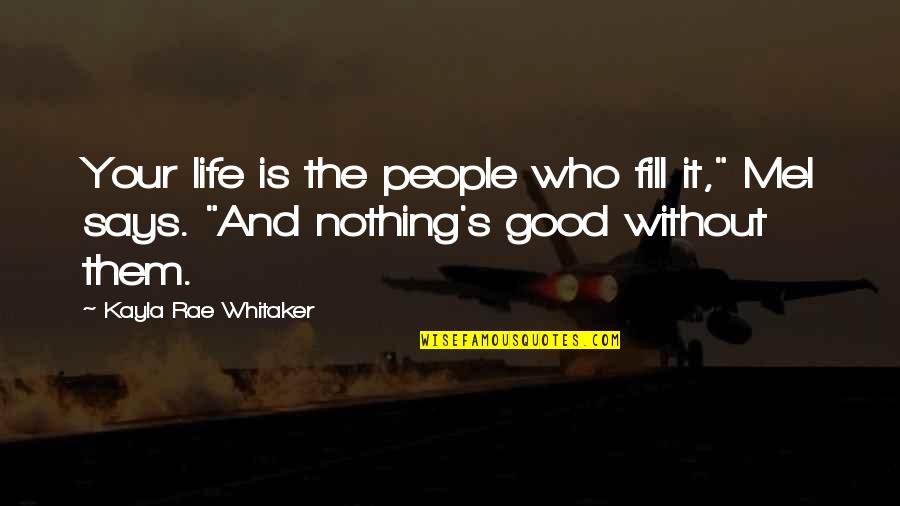 """Family And Friends Life Quotes By Kayla Rae Whitaker: Your life is the people who fill it,"""""""