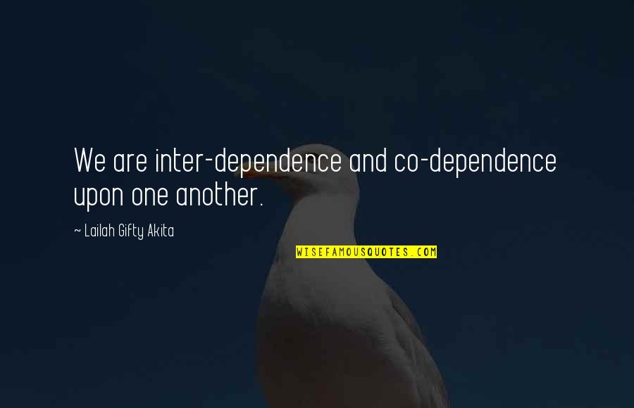 Family And Friends Life Quotes By Lailah Gifty Akita: We are inter-dependence and co-dependence upon one another.