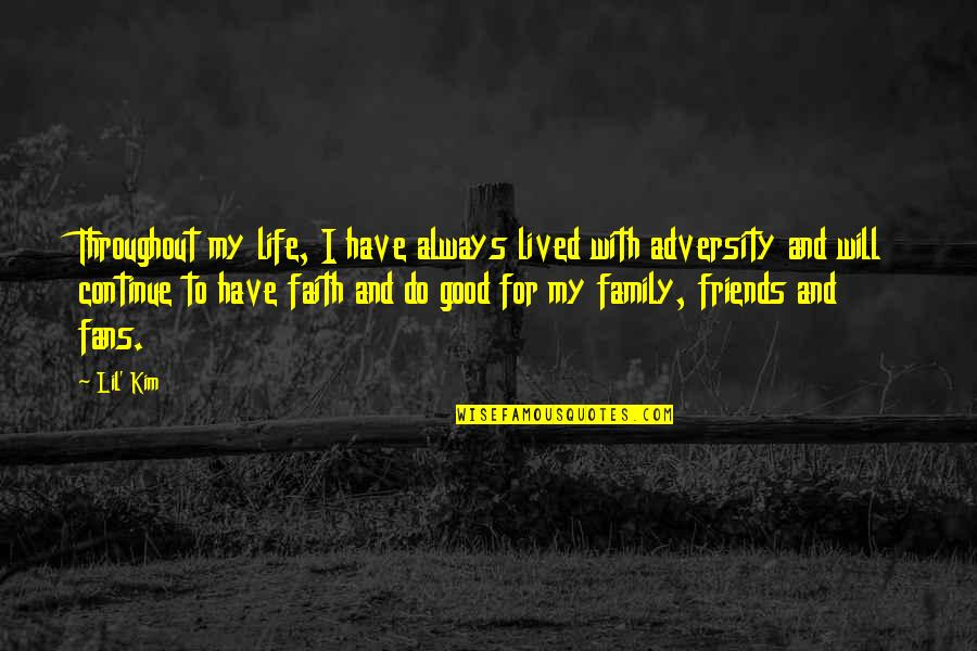 Family And Friends Life Quotes By Lil' Kim: Throughout my life, I have always lived with