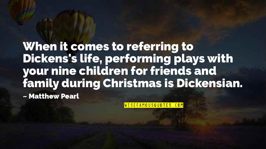 Family And Friends Life Quotes By Matthew Pearl: When it comes to referring to Dickens's life,