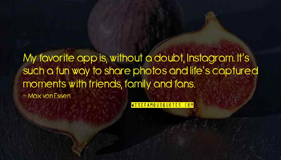 Family And Friends Life Quotes By Max Von Essen: My favorite app is, without a doubt, Instagram.